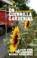 On Guerrilla Gardening: A Handbook ...