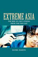 Extreme Asia: The Rise of Cult Cinema...