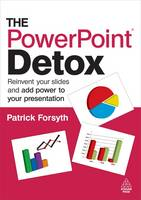 The PowerPoint Detox: Reinvent Your...