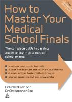 How to Master Your Medical School Finals: The Complete Guide to Passing and Excelling In Your Medical School Exams