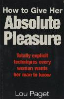 How To Give Her Absolute Pleasure:...