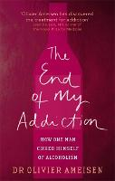 The End of My Addiction: How One Man...