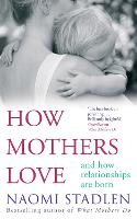 How Mothers Love: and How...