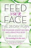 Feed Your Face: The 28-Day Plan for...