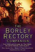 The Borley Rectory Companion: The...