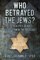 Who Betrayed the Jews?: The Realities...