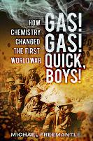 Gas! Gas! Quick, Boys: How Chemistry...