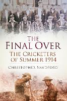 The Final Over: The Cricketers of...