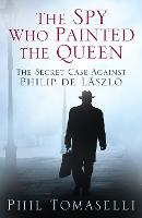 The Spy Who Painted the Queen: The...