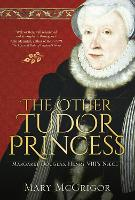 The Other Tudor Princess: Margaret...