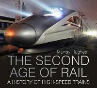 The Second Age of Rail: A History of...
