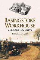 Basingstoke Workhouse: And Poor Law...
