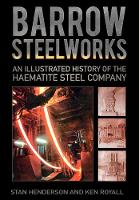 Barrow Steelworks: An Illustrated...