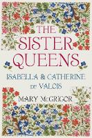 The Sister Queens: Isabella and...