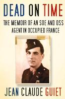 Dead on Time: The Memoir of an SOE ...