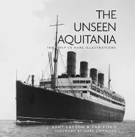The Unseen Aquitania: The Ship in ...