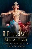 A Tangled Web: Mata Hari: Dancer,...
