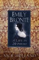 Emily Bronte: A Life in 20 Poems
