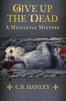 Give Up the Dead: A Mediaeval Mystery...