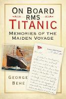 On Board RMS Titanic: Memories of the...
