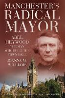Manchester's Radical Mayor: Abel...