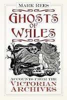 Ghosts of Wales: Accounts from the...