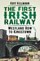 The First Irish Railway: Westland Row...