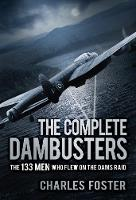 The Complete Dambusters: The 133 Men...
