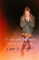 I'm Not with the Band: A Writer's ...
