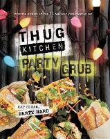 Thug Kitchen Party Grub: Eat Clean,...