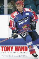 Tony Hand: A Life in British Ice Hockey