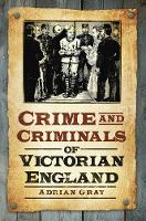 Crime and Criminals of Victorian England