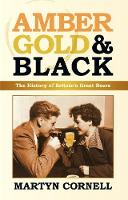 Amber, Gold and Black: The History of...