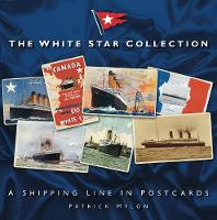 The White Star Collection: A Shipping Line in Postcards