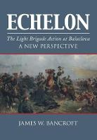 Echelon: The Light Brigade Action at...
