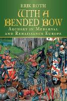 With a Bended Bow: Archery in ...