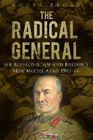 The Radical General: Sir Ronald Adam...