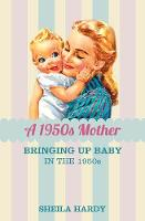 A 1950s Mother: Bringing Up Baby in...