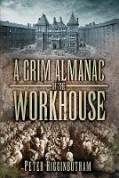 A Grim Almanac of the Workhouse