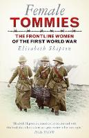 Female Tommies: The Frontline Women ...