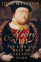 Henry VIII: The Life and Rule of...