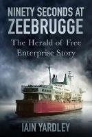 Ninety Seconds at Zeebrugge: The...