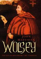 Wolsey: The Life of King Henry VIII's...