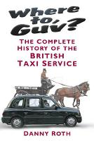 Where to, Guv?: The Complete History...