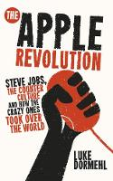 The Apple Revolution: Steve Jobs, the...
