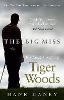 The Big Miss: My Years Coaching Tiger...