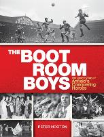 The Boot Room Boys: The Unseen Story...