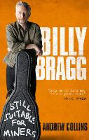 Billy Bragg: Still Suitable for Miners