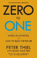 Zero to One: Notes on Start Ups, or...