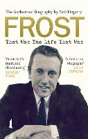 Frost: That Was the Life That Was: ...